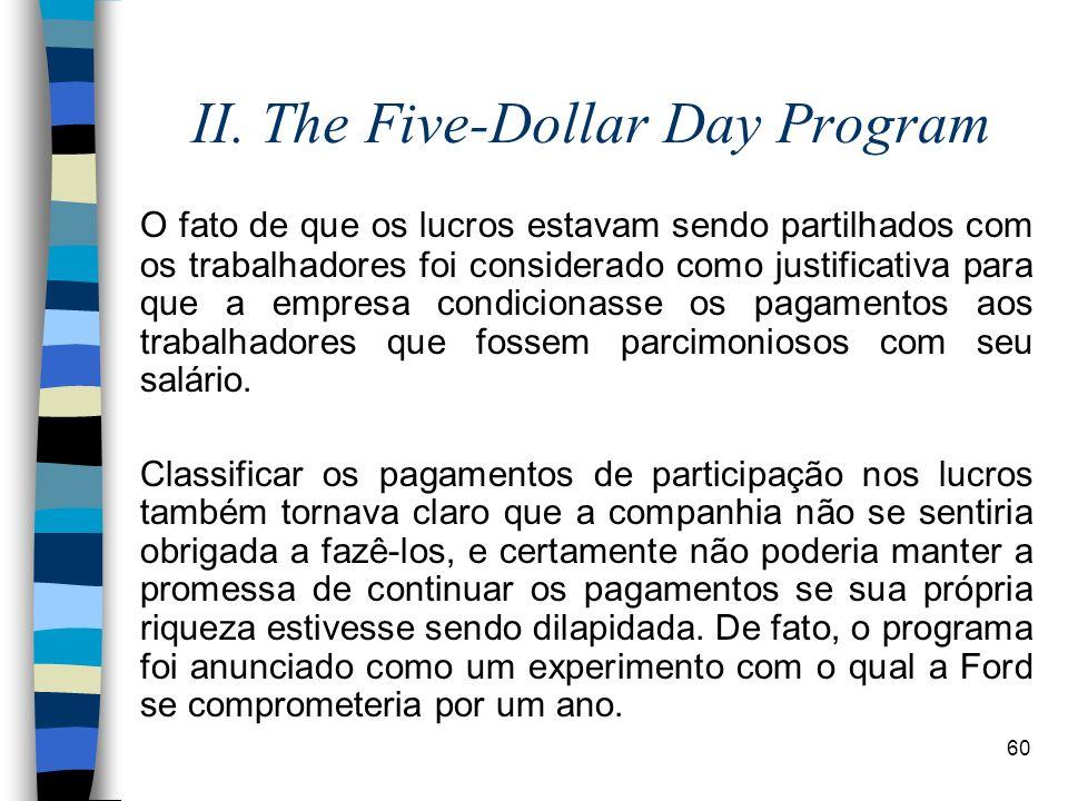 60 II. The Five-Dollar Day Program O fato de que os lucros estavam sendo partilhados com os trabalhadores foi considerado como justificativa para que