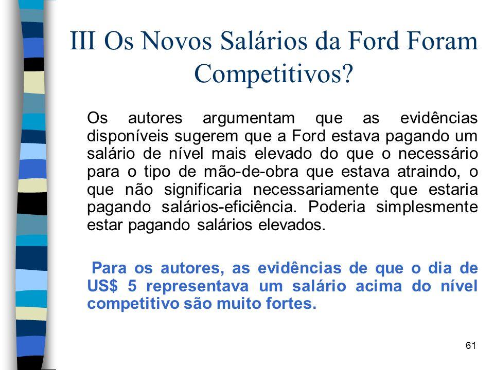61 III Os Novos Salários da Ford Foram Competitivos? Os autores argumentam que as evidências disponíveis sugerem que a Ford estava pagando um salário