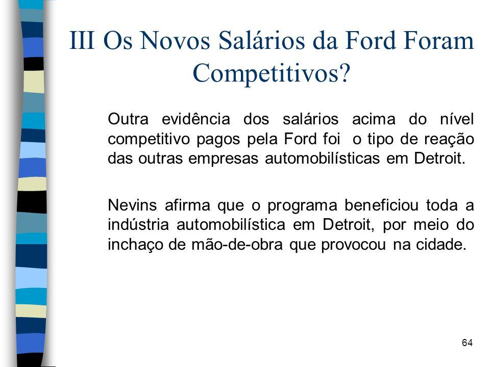64 III Os Novos Salários da Ford Foram Competitivos? Outra evidência dos salários acima do nível competitivo pagos pela Ford foi o tipo de reação das