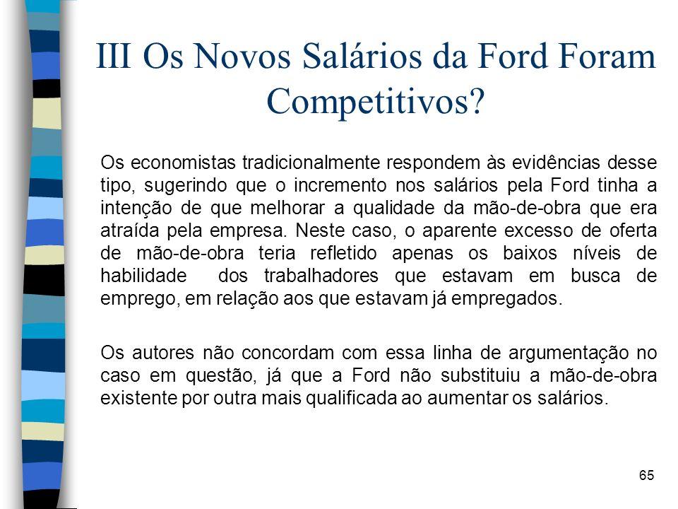 65 III Os Novos Salários da Ford Foram Competitivos? Os economistas tradicionalmente respondem às evidências desse tipo, sugerindo que o incremento no