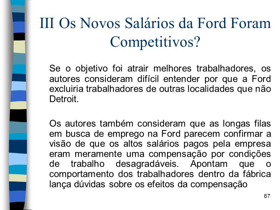 67 III Os Novos Salários da Ford Foram Competitivos? Se o objetivo foi atrair melhores trabalhadores, os autores consideram difícil entender por que a