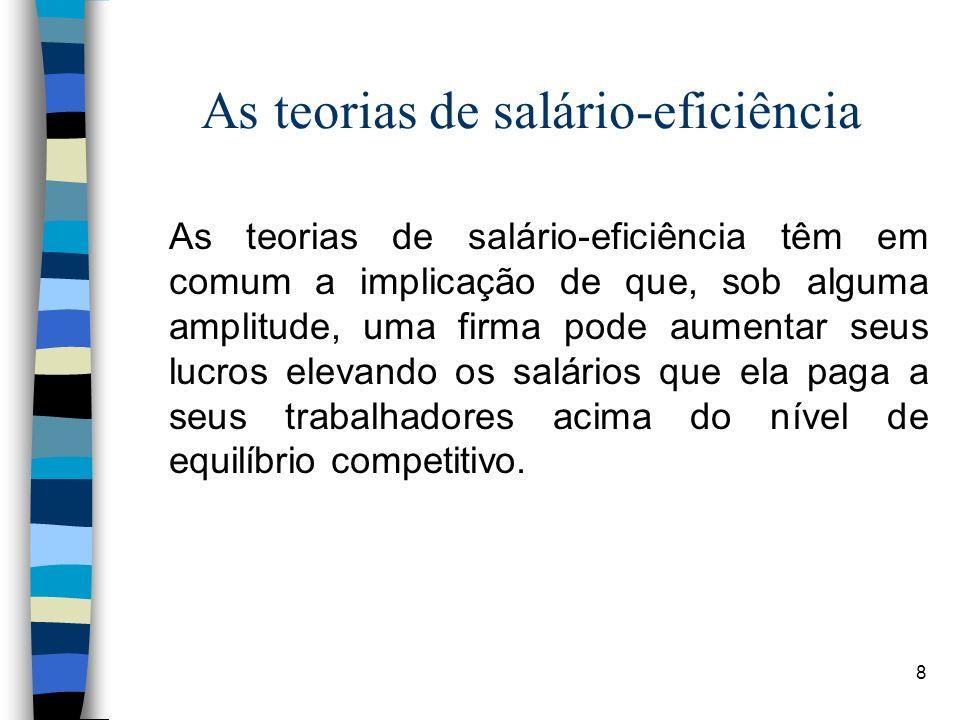 8 As teorias de salário-eficiência As teorias de salário-eficiência têm em comum a implicação de que, sob alguma amplitude, uma firma pode aumentar se