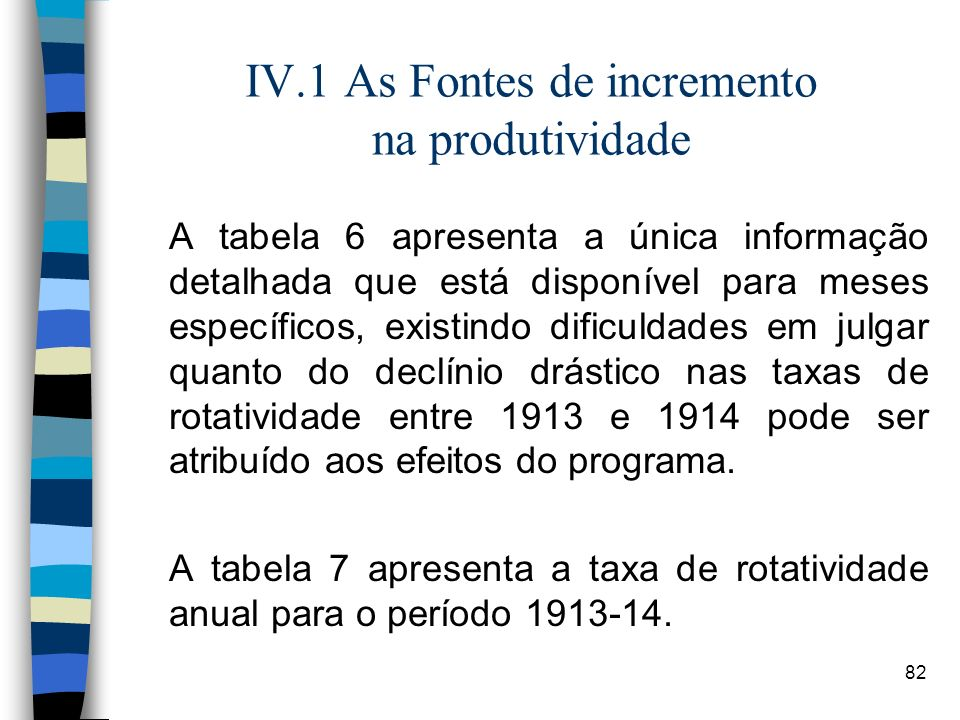 82 IV.1 As Fontes de incremento na produtividade A tabela 6 apresenta a única informação detalhada que está disponível para meses específicos, existin