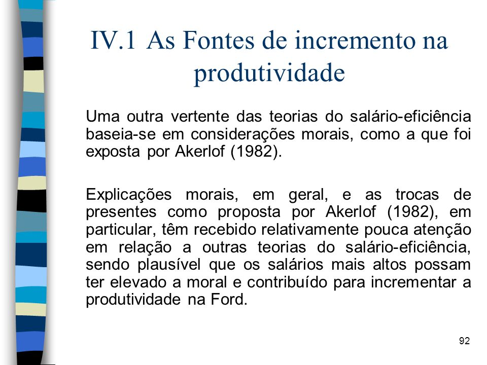 92 IV.1 As Fontes de incremento na produtividade Uma outra vertente das teorias do salário-eficiência baseia-se em considerações morais, como a que fo