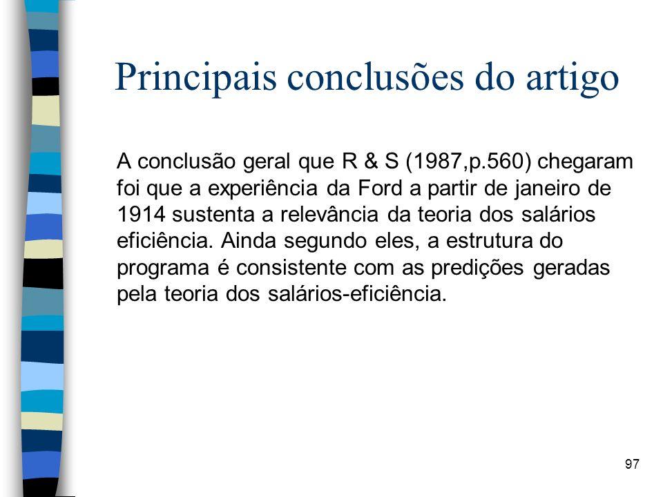 97 Principais conclusões do artigo A conclusão geral que R & S (1987,p.560) chegaram foi que a experiência da Ford a partir de janeiro de 1914 sustent