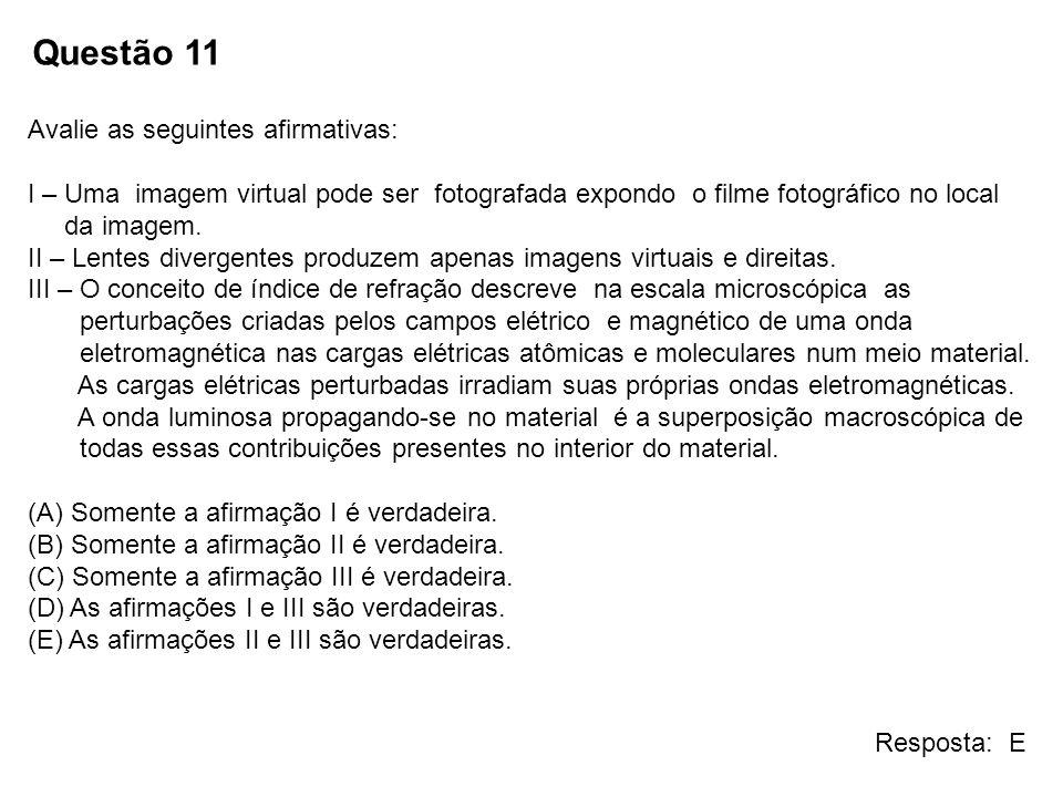 Questão 11 Avalie as seguintes afirmativas: I – Uma imagem virtual pode ser fotografada expondo o filme fotográfico no local da imagem. II – Lentes di