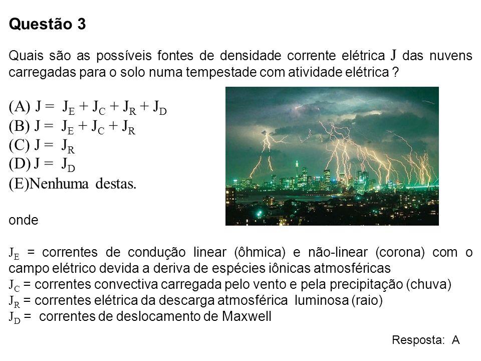 Questão 3 Quais são as possíveis fontes de densidade corrente elétrica J das nuvens carregadas para o solo numa tempestade com atividade elétrica ? J