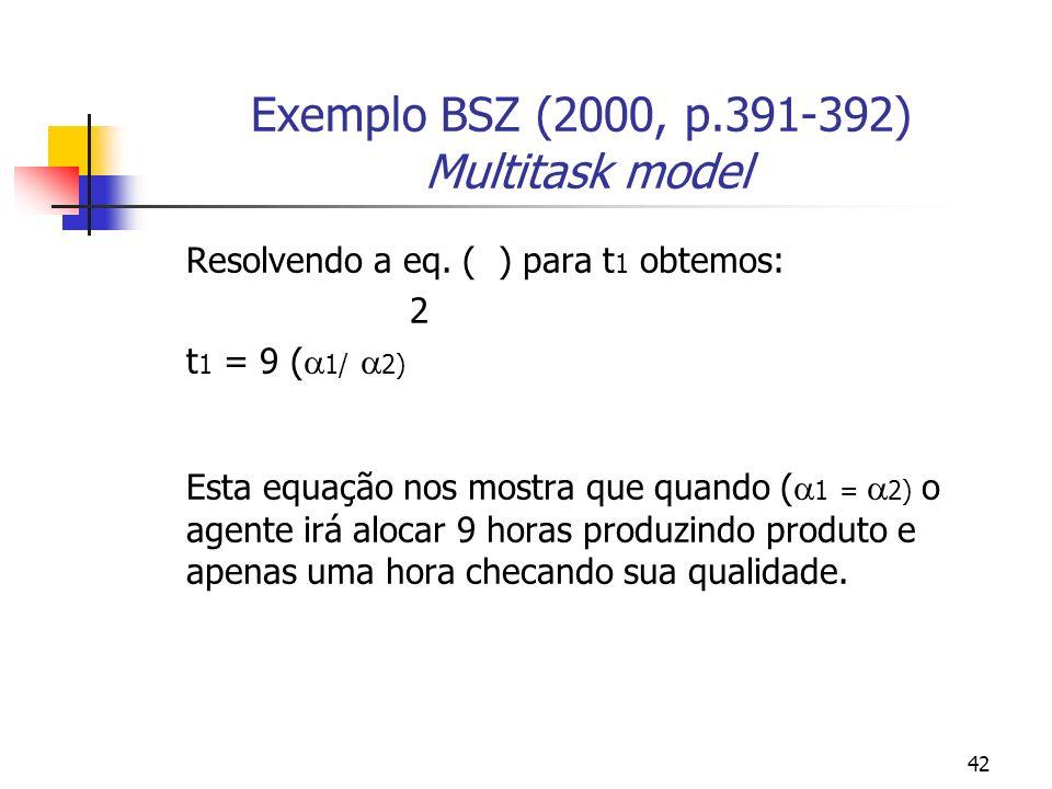 42 Exemplo BSZ (2000, p.391-392) Multitask model Resolvendo a eq. ( ) para t 1 obtemos: 2 t 1 = 9 ( 1/ 2) Esta equação nos mostra que quando ( 1 = 2)