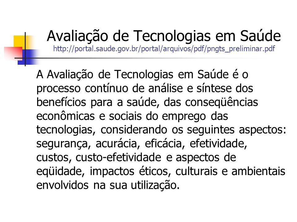 Avaliação de Tecnologias em Saúde http://portal.saude.gov.br/portal/arquivos/pdf/pngts_preliminar.pdf A Avaliação de Tecnologias em Saúde é o processo
