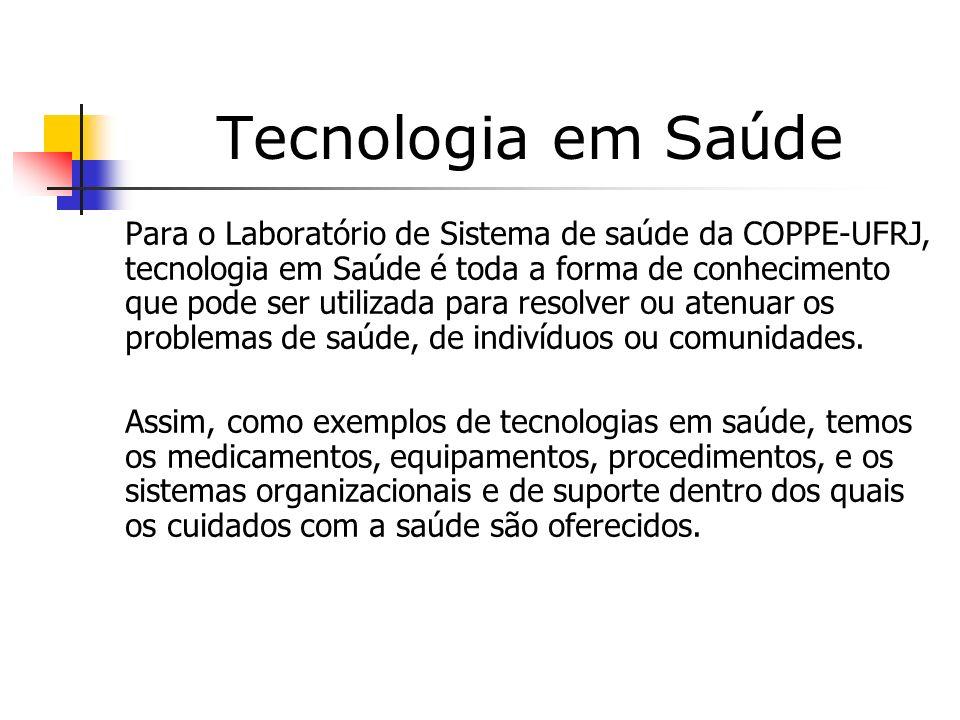 Tecnologia em Sa ú de Para o Laboratório de Sistema de saúde da COPPE-UFRJ, tecnologia em Saúde é toda a forma de conhecimento que pode ser utilizada