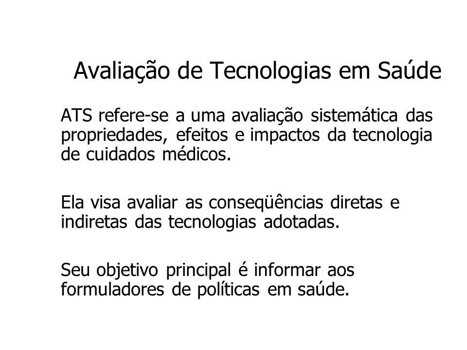 Avaliação de Tecnologias em Saúde ATS refere-se a uma avaliação sistemática das propriedades, efeitos e impactos da tecnologia de cuidados médicos. El