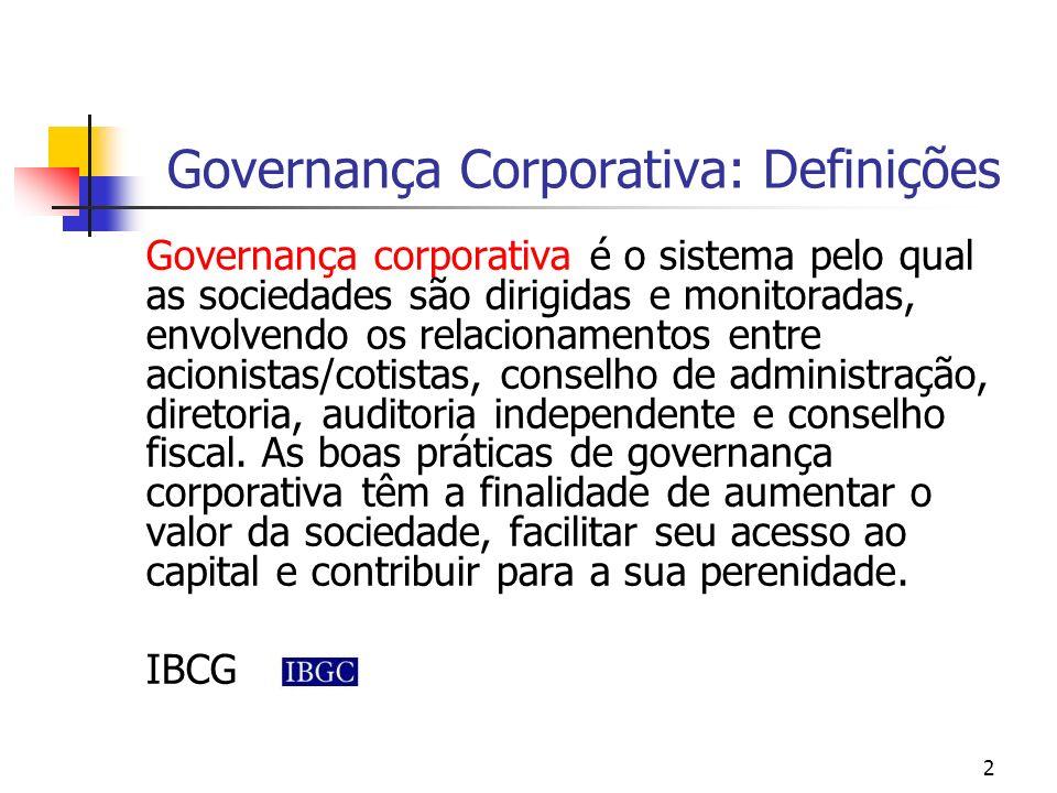 2 Governança Corporativa: Definições Governança corporativa é o sistema pelo qual as sociedades são dirigidas e monitoradas, envolvendo os relacioname