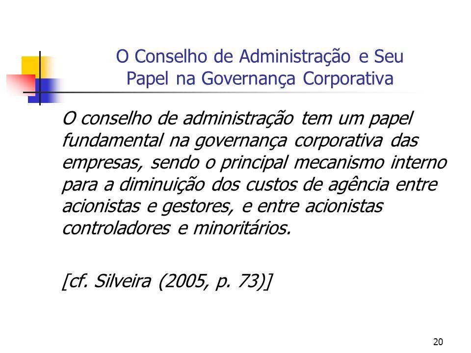 20 O Conselho de Administração e Seu Papel na Governança Corporativa O conselho de administração tem um papel fundamental na governança corporativa da