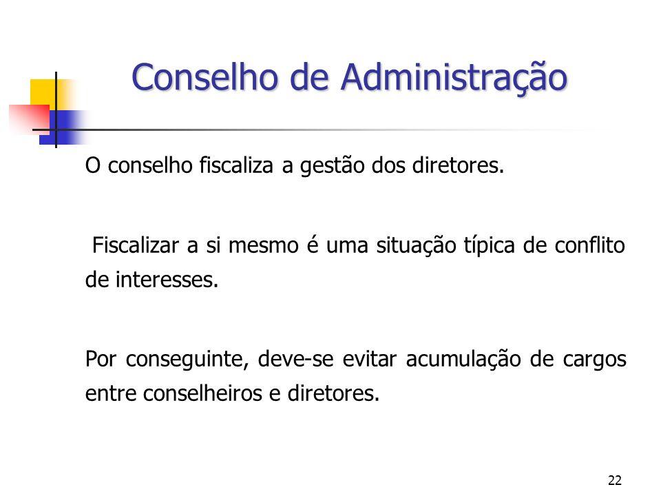22 O conselho fiscaliza a gestão dos diretores. Fiscalizar a si mesmo é uma situação típica de conflito de interesses. Por conseguinte, deve-se evitar