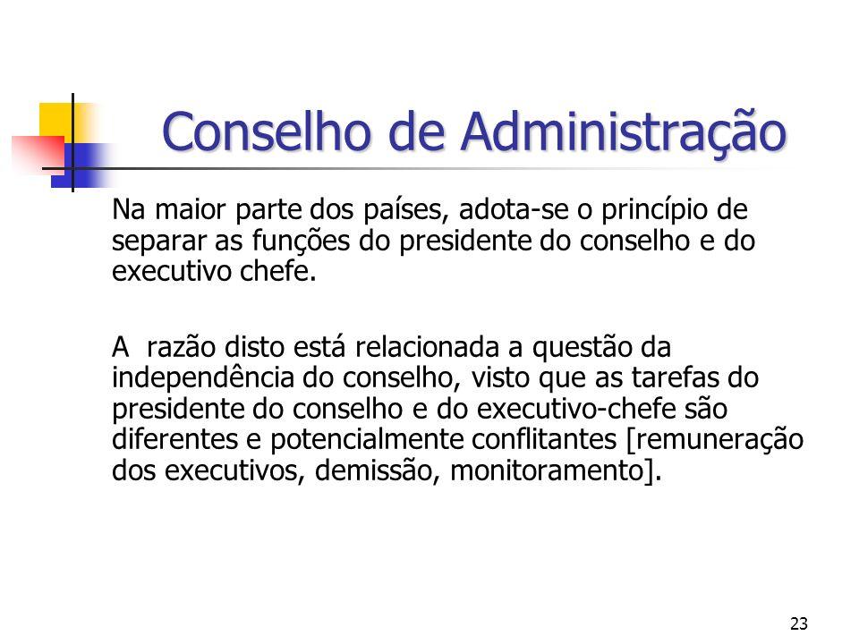 23 Conselho de Administração Na maior parte dos países, adota-se o princípio de separar as funções do presidente do conselho e do executivo chefe. A r