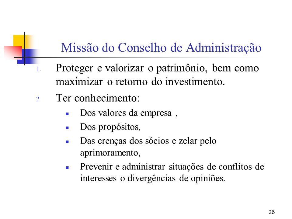 26 Missão do Conselho de Administração 1. Proteger e valorizar o patrimônio, bem como maximizar o retorno do investimento. 2. Ter conhecimento: Dos va