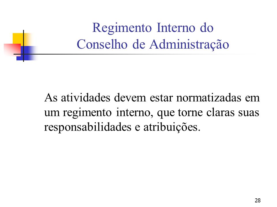 28 Regimento Interno do Conselho de Administração As atividades devem estar normatizadas em um regimento interno, que torne claras suas responsabilida