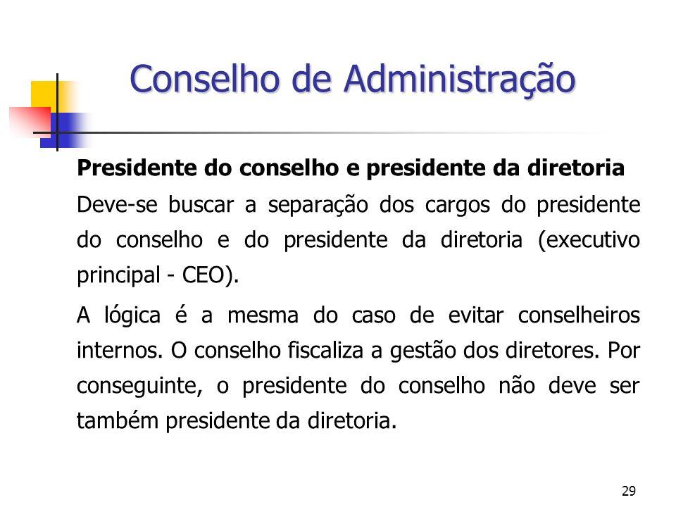 29 Conselho de Administração Presidente do conselho e presidente da diretoria Deve-se buscar a separação dos cargos do presidente do conselho e do pre