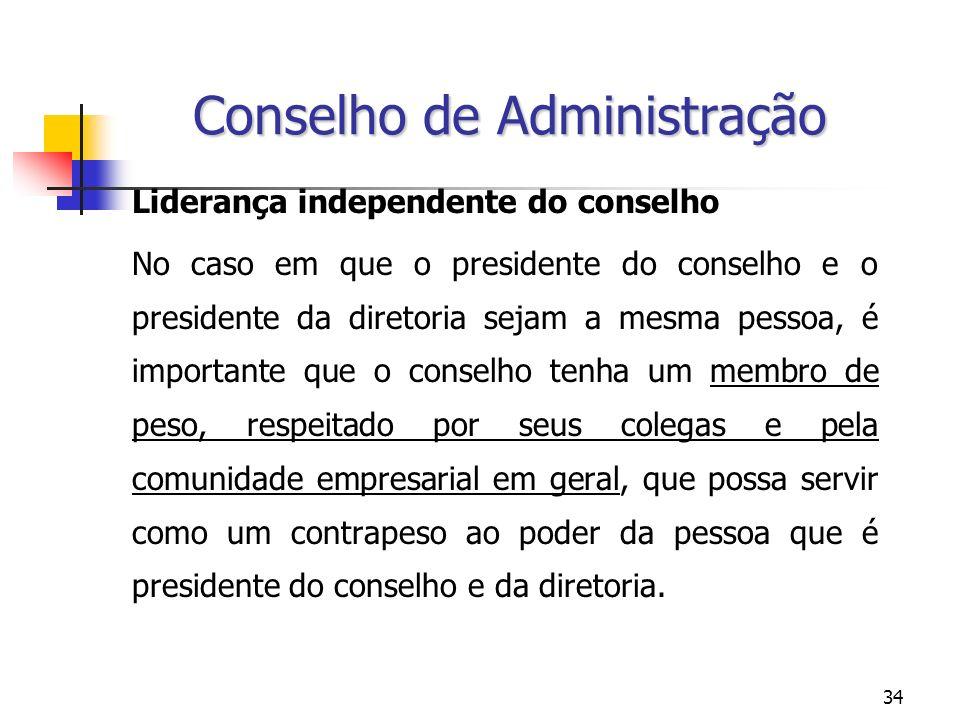 34 Conselho de Administração Liderança independente do conselho No caso em que o presidente do conselho e o presidente da diretoria sejam a mesma pess