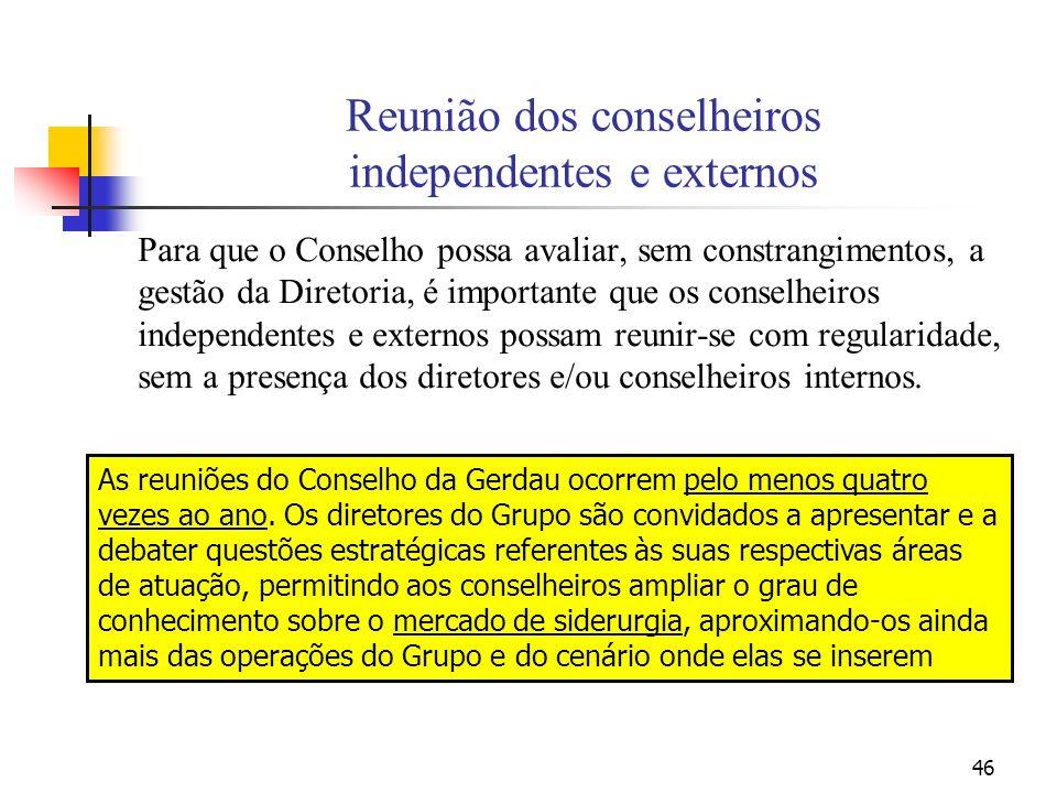 46 Reunião dos conselheiros independentes e externos Para que o Conselho possa avaliar, sem constrangimentos, a gestão da Diretoria, é importante que