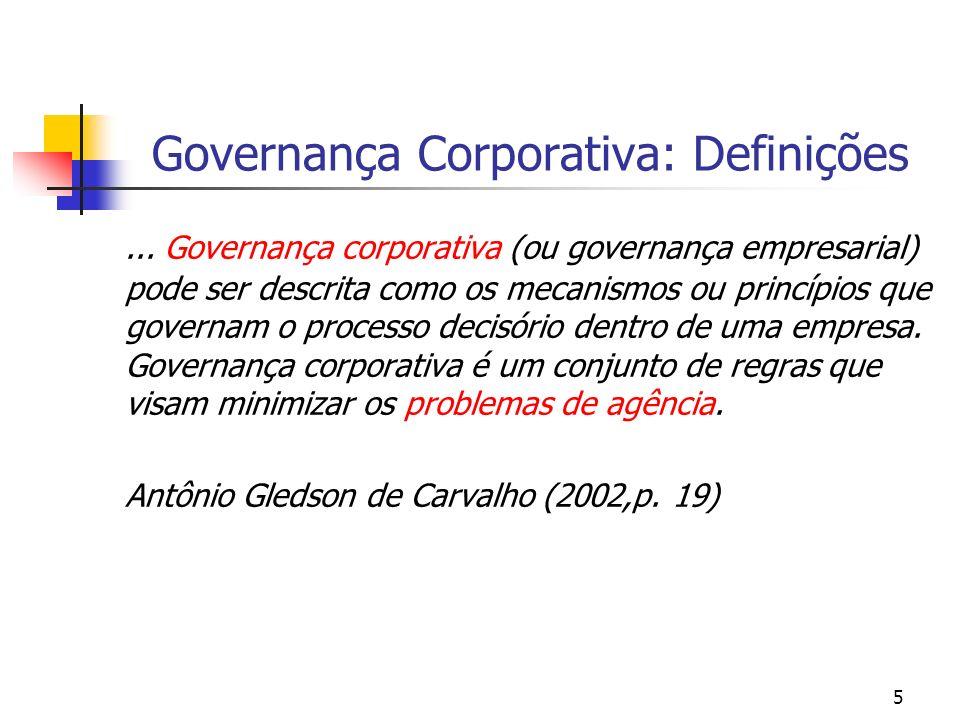5 Governança Corporativa: Definições... Governança corporativa (ou governança empresarial) pode ser descrita como os mecanismos ou princípios que gove