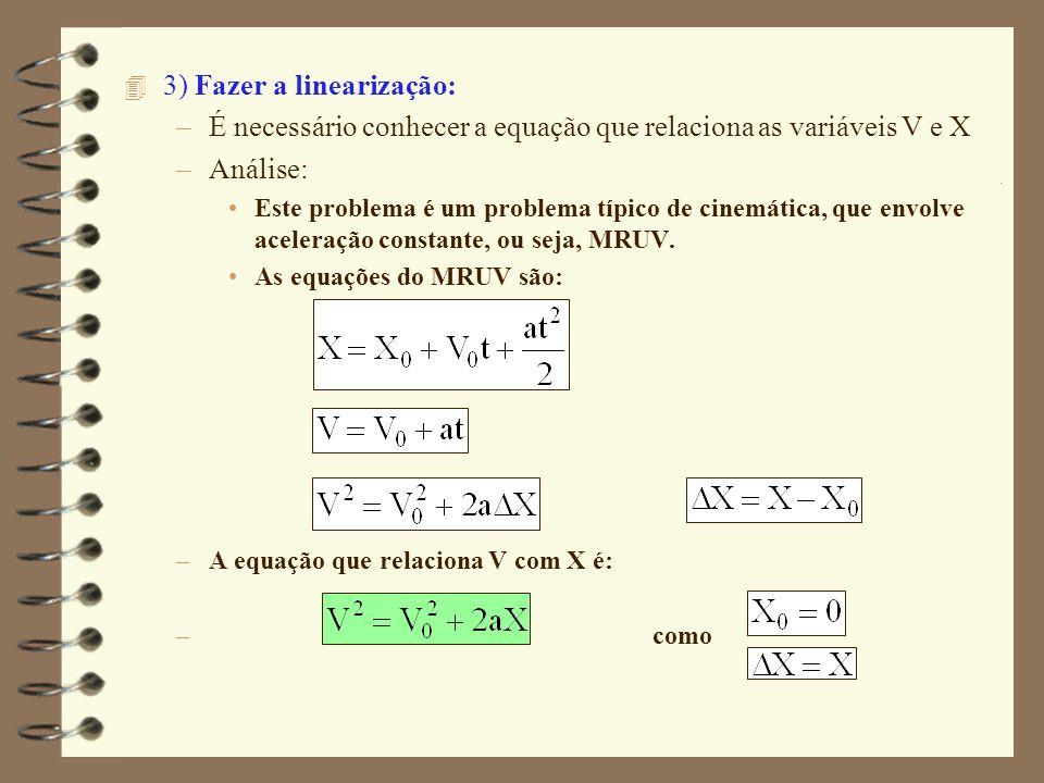 4 3) Fazer a linearização: –É necessário conhecer a equação que relaciona as variáveis V e X –Análise: Este problema é um problema típico de cinemátic