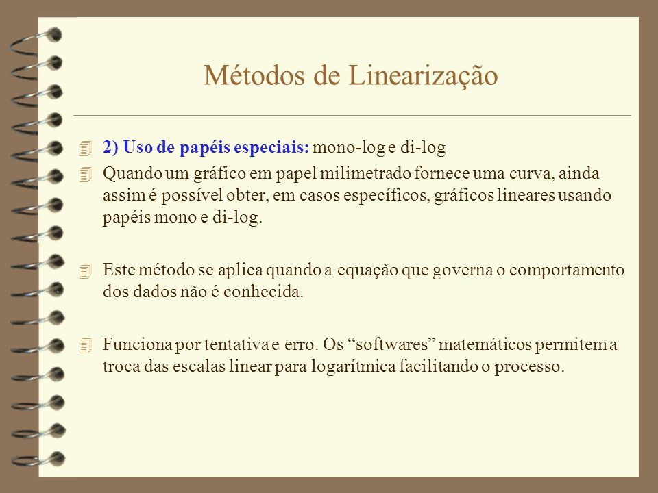 Métodos de Linearização 4 2) Uso de papéis especiais: mono-log e di-log 4 Quando um gráfico em papel milimetrado fornece uma curva, ainda assim é poss