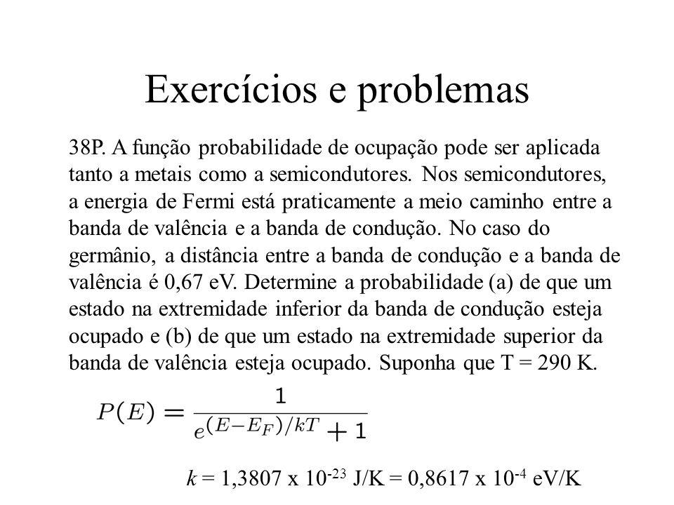 Exercícios e problemas 38P. A função probabilidade de ocupação pode ser aplicada tanto a metais como a semicondutores. Nos semicondutores, a energia d