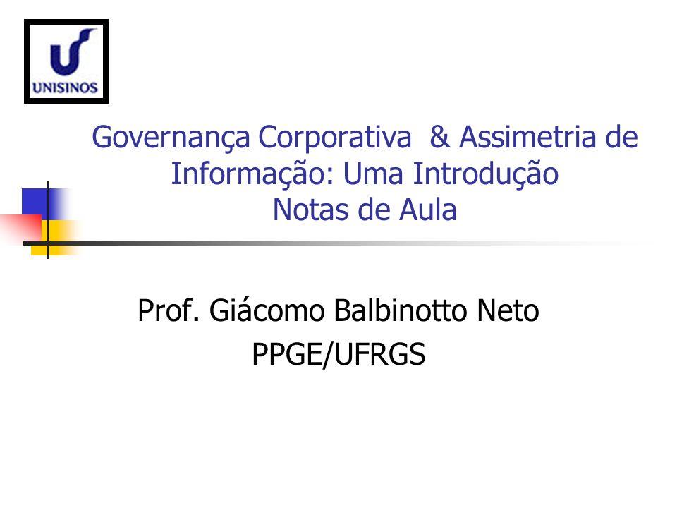 Governança Corporativa & Assimetria de Informação: Uma Introdução Notas de Aula Prof. Giácomo Balbinotto Neto PPGE/UFRGS
