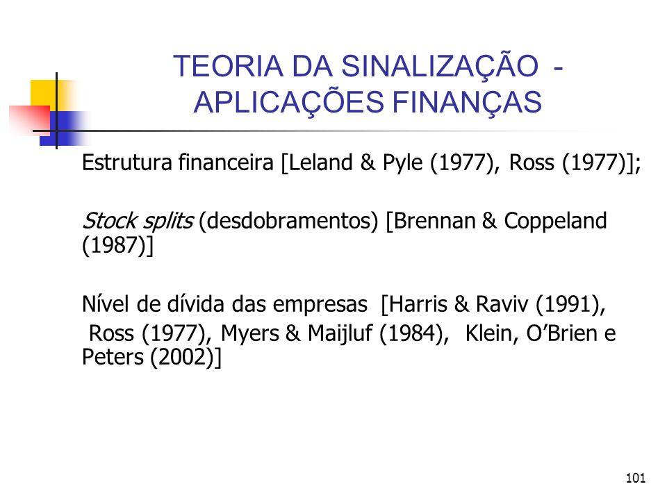 101 TEORIA DA SINALIZAÇÃO - APLICAÇÕES FINANÇAS Estrutura financeira [Leland & Pyle (1977), Ross (1977)]; Stock splits (desdobramentos) [Brennan & Cop