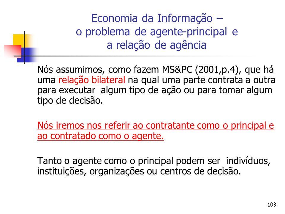 103 Economia da Informação – o problema de agente-principal e a relação de agência Nós assumimos, como fazem MS&PC (2001,p.4), que há uma relação bila