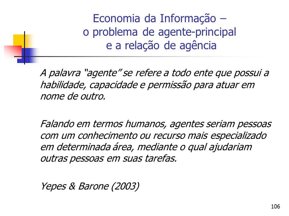 106 Economia da Informação – o problema de agente-principal e a relação de agência A palavra agente se refere a todo ente que possui a habilidade, cap