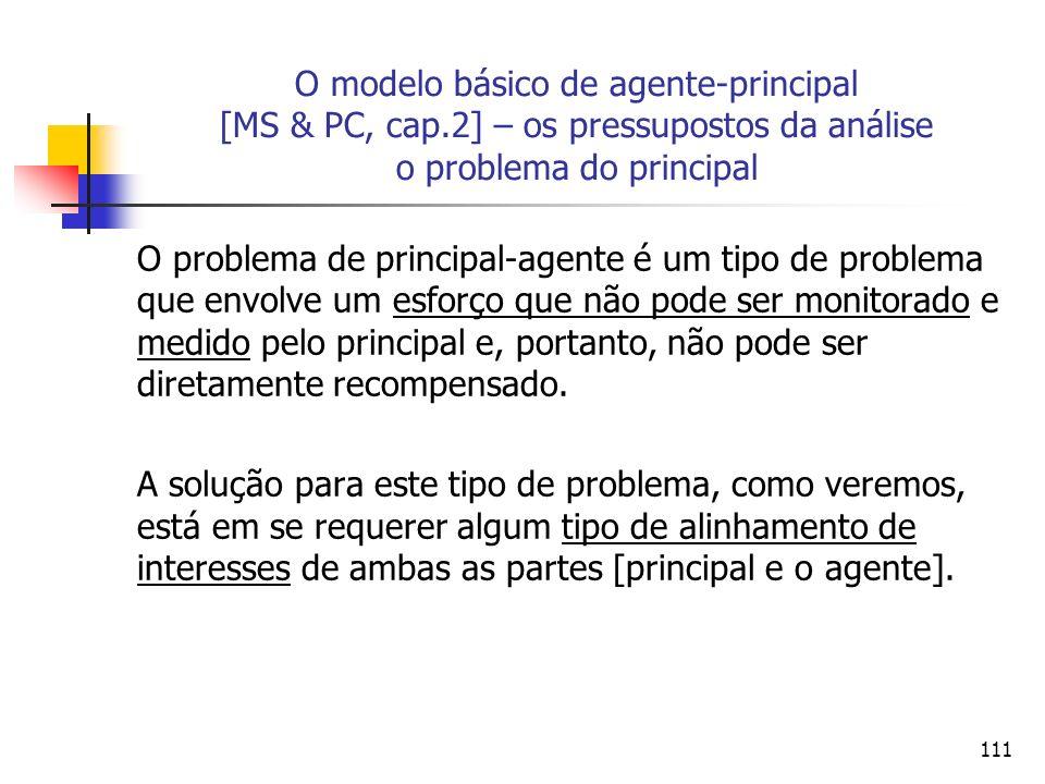 111 O modelo básico de agente-principal [MS & PC, cap.2] – os pressupostos da análise o problema do principal O problema de principal-agente é um tipo