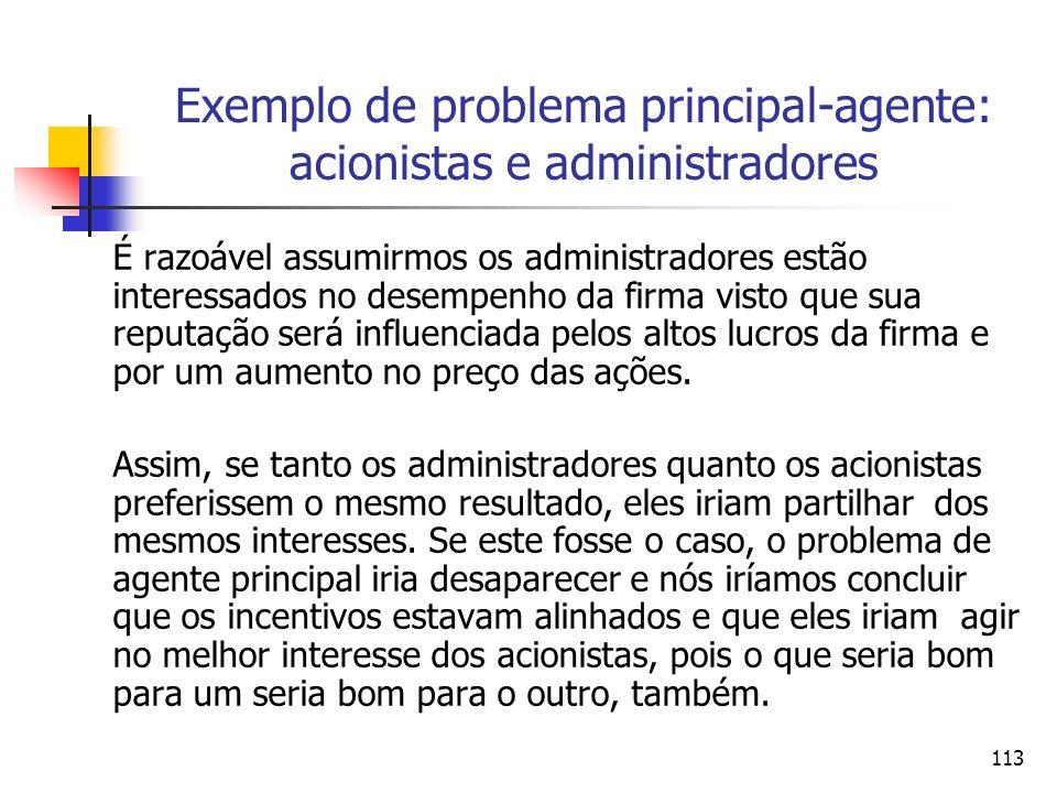 113 Exemplo de problema principal-agente: acionistas e administradores É razoável assumirmos os administradores estão interessados no desempenho da fi