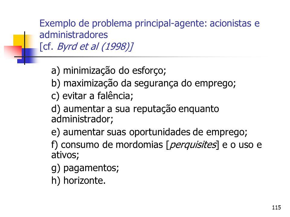 115 Exemplo de problema principal-agente: acionistas e administradores [cf. Byrd et al (1998)] a) minimização do esforço; b) maximização da segurança