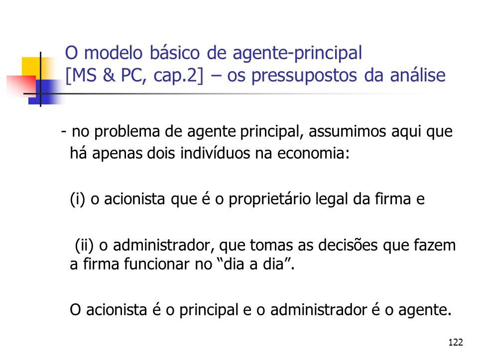 122 O modelo básico de agente-principal [MS & PC, cap.2] – os pressupostos da análise - no problema de agente principal, assumimos aqui que há apenas
