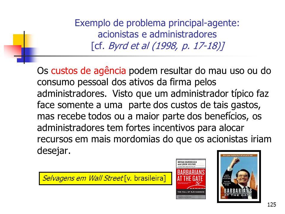 125 Exemplo de problema principal-agente: acionistas e administradores [cf. Byrd et al (1998, p. 17-18)] Os custos de agência podem resultar do mau us