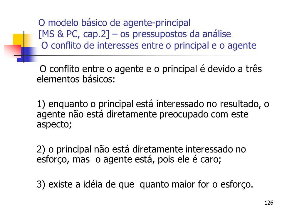 126 O modelo básico de agente-principal [MS & PC, cap.2] – os pressupostos da análise O conflito de interesses entre o principal e o agente O conflito