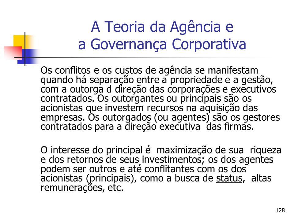 128 A Teoria da Agência e a Governança Corporativa Os conflitos e os custos de agência se manifestam quando há separação entre a propriedade e a gestã
