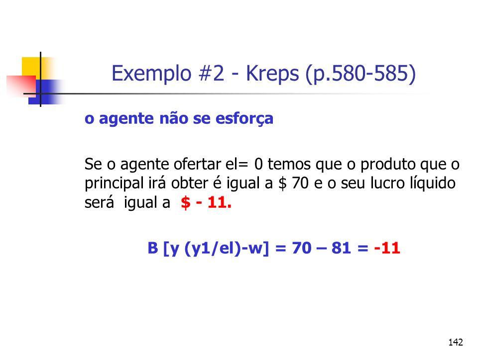 142 Exemplo #2 - Kreps (p.580-585) o agente não se esforça Se o agente ofertar el= 0 temos que o produto que o principal irá obter é igual a $ 70 e o