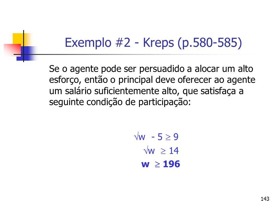 143 Exemplo #2 - Kreps (p.580-585) Se o agente pode ser persuadido a alocar um alto esforço, então o principal deve oferecer ao agente um salário sufi