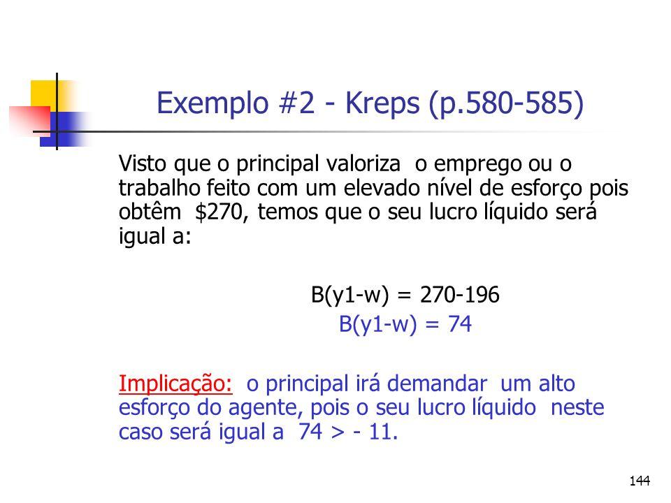 144 Exemplo #2 - Kreps (p.580-585) Visto que o principal valoriza o emprego ou o trabalho feito com um elevado nível de esforço pois obtêm $270, temos