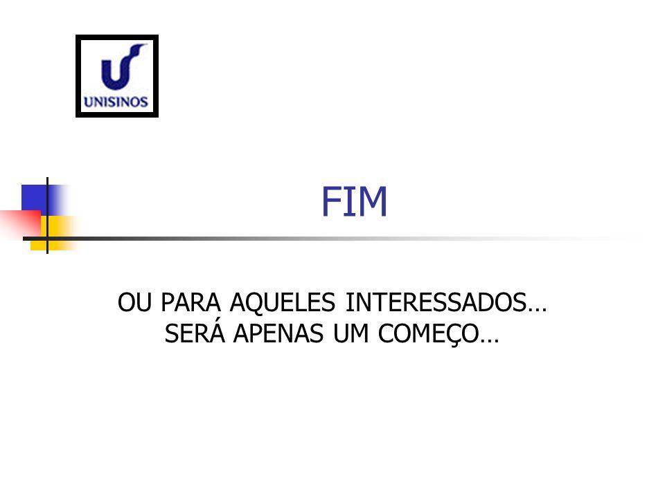 FIM OU PARA AQUELES INTERESSADOS… SERÁ APENAS UM COMEÇO…