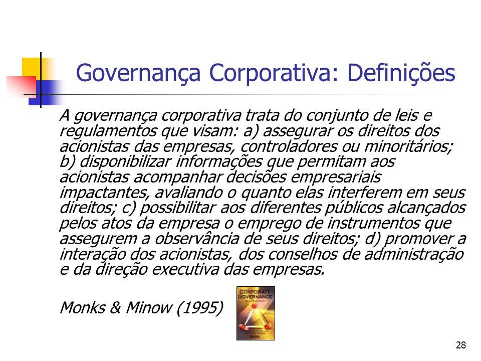 28 Governança Corporativa: Definições A governança corporativa trata do conjunto de leis e regulamentos que visam: a) assegurar os direitos dos acioni
