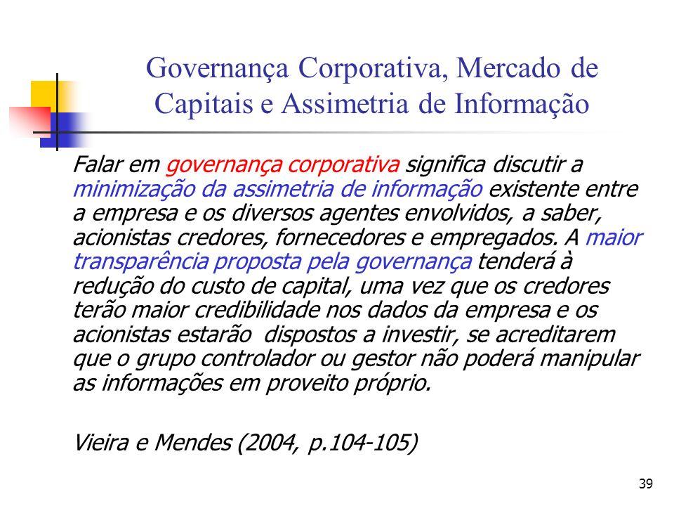 39 Governança Corporativa, Mercado de Capitais e Assimetria de Informação Falar em governança corporativa significa discutir a minimização da assimetr