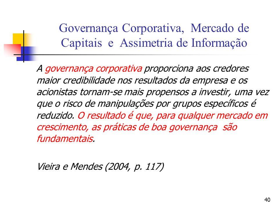 40 Governança Corporativa, Mercado de Capitais e Assimetria de Informação A governança corporativa proporciona aos credores maior credibilidade nos re