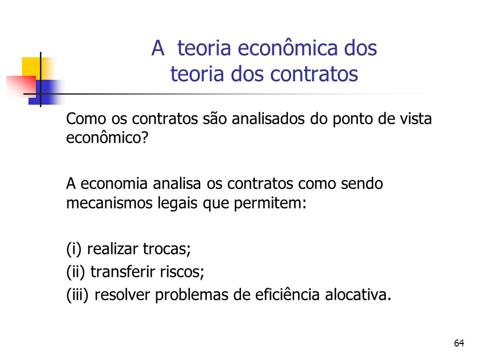 64 A teoria econômica dos teoria dos contratos Como os contratos são analisados do ponto de vista econômico? A economia analisa os contratos como send