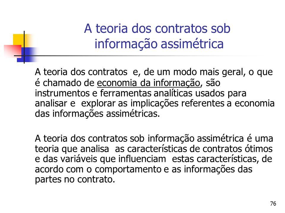 76 A teoria dos contratos sob informação assimétrica A teoria dos contratos e, de um modo mais geral, o que é chamado de economia da informação, são i