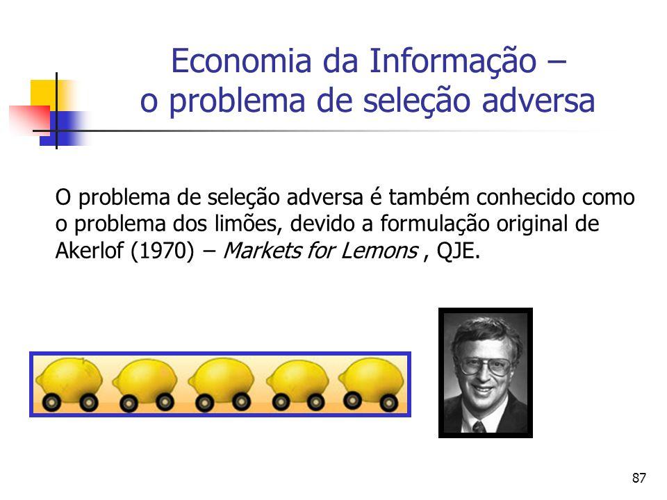 87 Economia da Informação – o problema de seleção adversa O problema de seleção adversa é também conhecido como o problema dos limões, devido a formul
