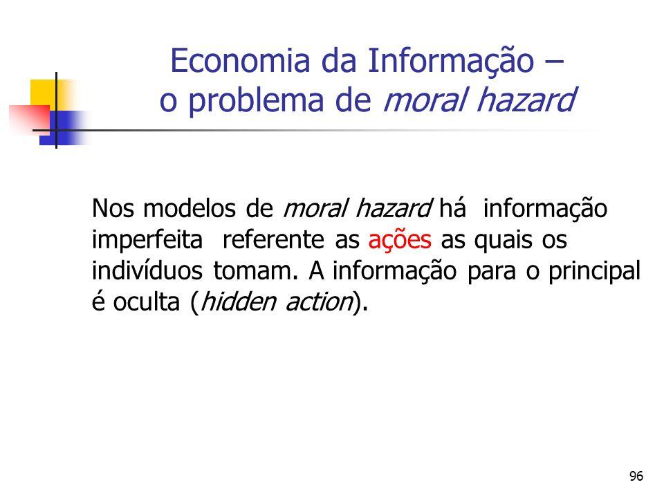 96 Economia da Informação – o problema de moral hazard Nos modelos de moral hazard há informação imperfeita referente as ações as quais os indivíduos